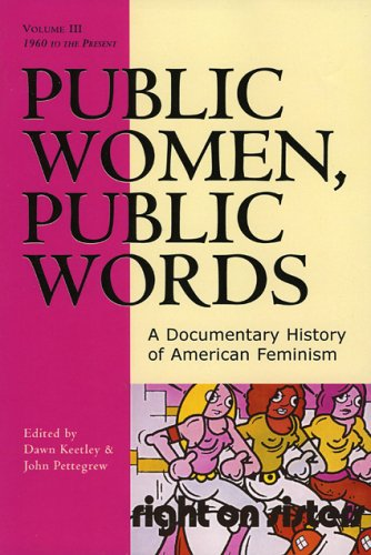 Public Women, Public Words, Volume III: A Documentary History of American Feminism: 1960 to the Present 9780742522367