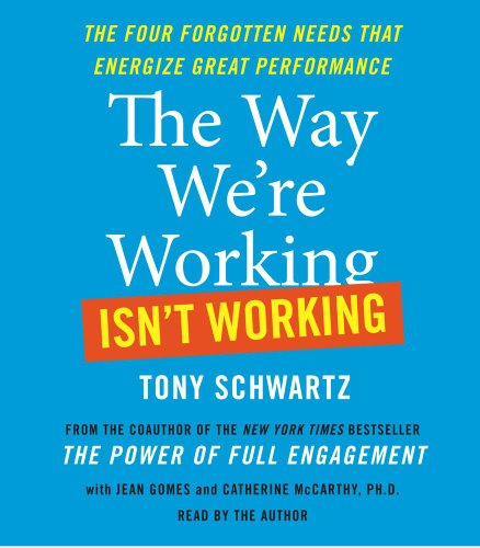 The Way We're Working Isn't Working: The Four Forgotten Needs That Energize Great Performance 9780743597463