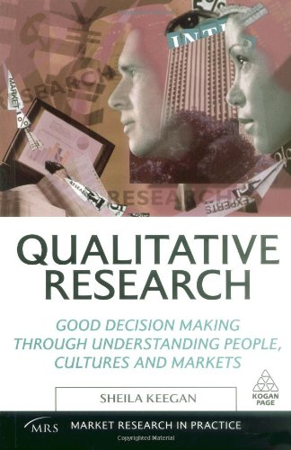 Qualitative Research: Good Decision Making Through Understanding People, Cultures and Markets 9780749454647