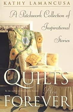 Quilts Are Forever: A Patchwork Collection of Inspirational Stories 9780743210867