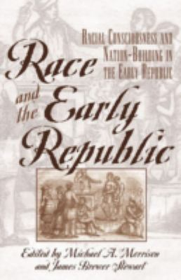 Race and the Early Republic: Racial Consciousness and Nation-Building in the Early Republic 9780742521315