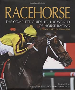 Racehorse: The Complete Guide to the World of Horse Racing 9780749558680