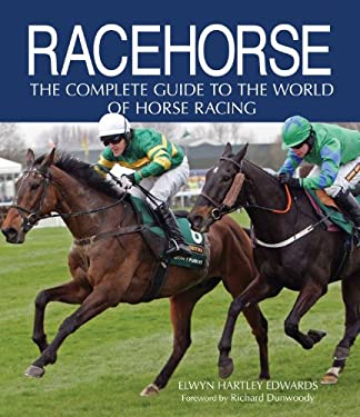 Racehorse: The Complete Guide to the World of Horse Racing 9780749567446