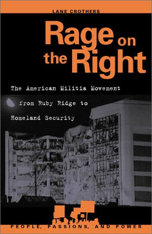Rage on the Right: The American Militia Movement from Ruby Ridge to Homeland Security 9780742525474