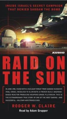 Raid on the Sun: Inside Israel's Secret Campaign That Denied Saddam the Bomb 9780743528115