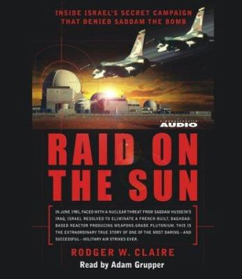 Raid on the Sun: Inside Israel's Secret Campaign That Denied Saddam the Bomb 9780743528122