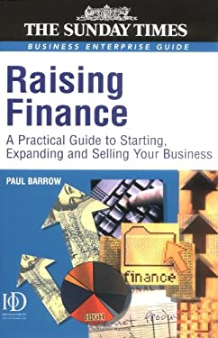 Raising Finance: A Practical Guide for Starting, Expanding & Selling Your Business 9780749442606