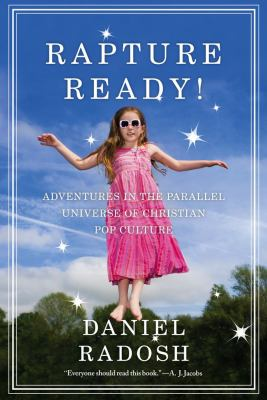 Rapture Ready!: Adventures in the Parallel Universe of Christian Pop Culture 9780743297707
