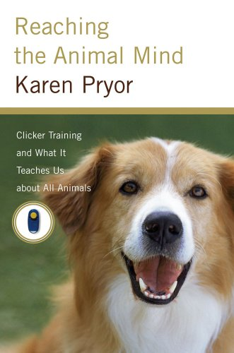 Reaching the Animal Mind: Clicker Training and What It Teaches Us about All Animals 9780743297769
