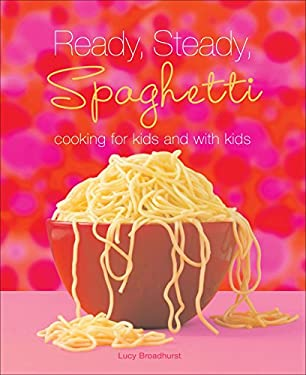 Ready, Steady, Spaghetti: Cooking for Kids and with Kids 9780740780875