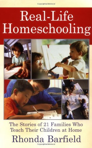 Real-Life Homeschooling: The Stories of 21 Families Who Teach Their Children at Home 9780743442299