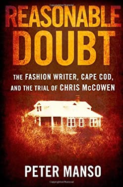 Reasonable Doubt: The Fashion Writer, Cape Cod, and the Trial of Chris McCowen 9780743296663