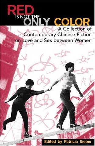 Red Is Not the Only Color: Contemporary Chinese Fiction on Love and Sex Between Women, Collected Stories 9780742511385