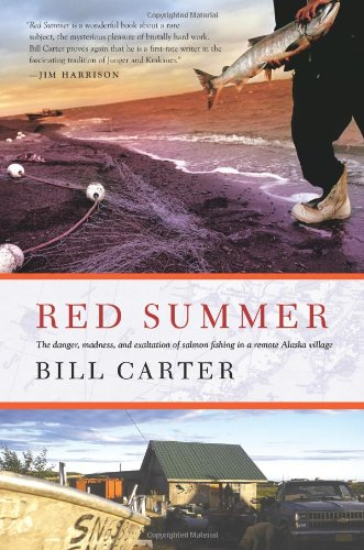 Red Summer: The Danger, Madness, and Exaltation of Salmon Fishing in a Remote Alaskan Village 9780743297066