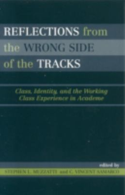Reflections from the Wrong Side of the Tracks: Class, Identity, and the Working Class Experience in Academe 9780742535114