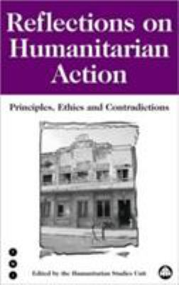 Reflections on Humanitarian Action: Principles, Ethics and Contradictions 9780745317267