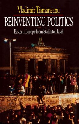 Reinventing Politics: Eastern Europe from Stalin to Havel 9780743212823