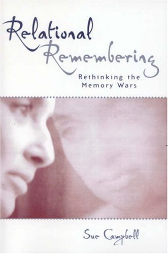 Relational Remembering: Rethinking the Memory Wars 9780742532816