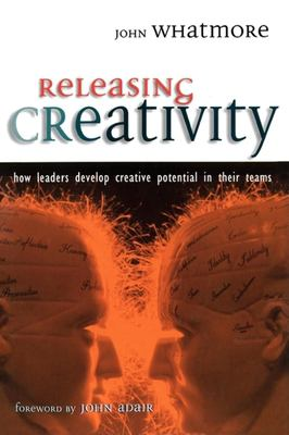 Releasing Creativity: How Leaders Can Develop Creative Potential in Their Teams 9780749430108