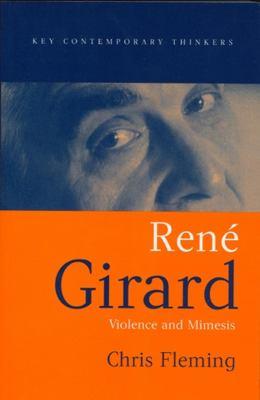 Rene Girard: Violence and Mimesis 9780745629483
