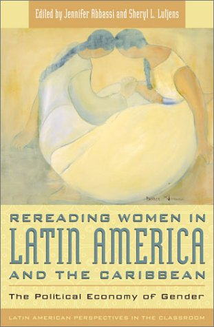 Rereading Women in Latin America and the Caribbean: The Political Economy of Gender 9780742510753