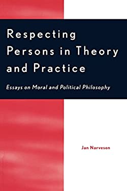 Respecting Persons in Theory and Practice: Essays on Moral and Political Philosophy 9780742513303