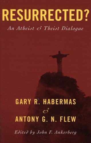 Resurrected?: An Atheist and Theist Dialogue 9780742542266