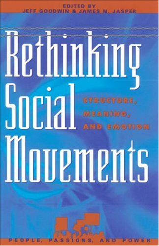 Rethinking Social Movements: Structure, Meaning, and Emotion 9780742525962