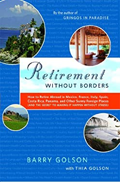 Retirement Without Borders: How to Retire Abroad in Mexico, France, Italy, Spain, Costa Rica, Panama, and Other Sunny, Foreign Places (and the Sec 9780743297011