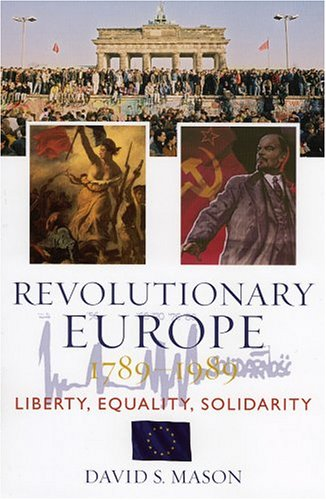Revolutionary Europe, 1789d1989: Liberty, Equality, Solidarity 9780742537699