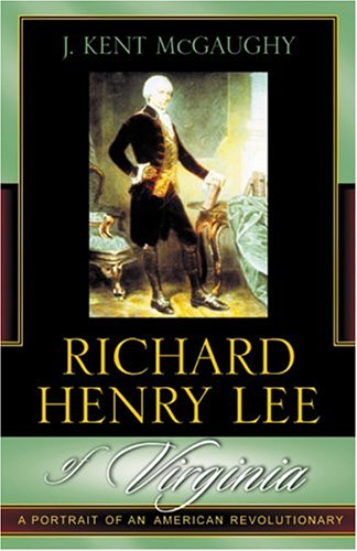Richard Henry Lee of Virginia: A Portrait of an American Revolutionary 9780742533851