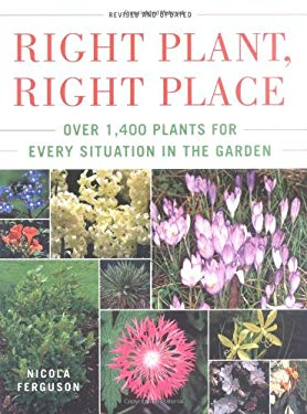Right Plant, Right Place: Over 1400 Plants for Every Situation in the Garden 9780743276504