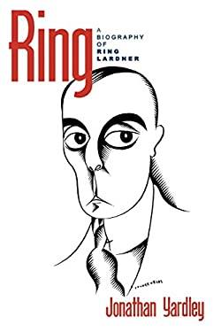 Ring: A Biography of Ring Lardner 9780742511606