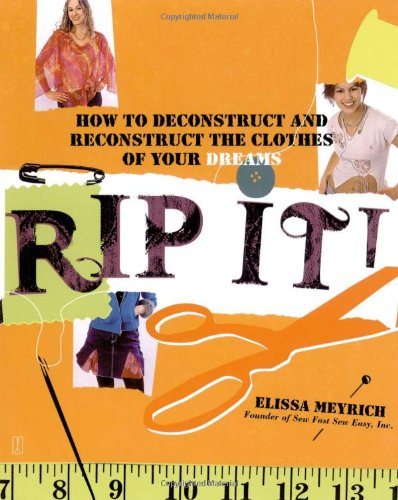 Rip It!: How to Deconstruct and Reconstruct the Clothes of Your Dreams 9780743268998
