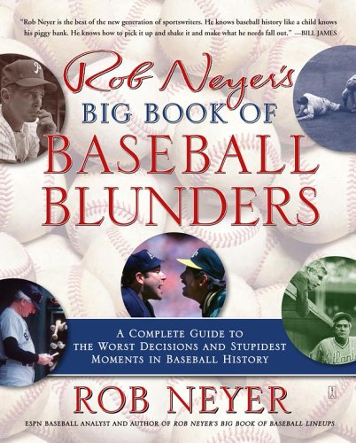 Rob Neyer's Big Book of Baseball Blunders: A Complete Guide to the Worst Decisions and Stupidest Moments in Baseball History 9780743284912