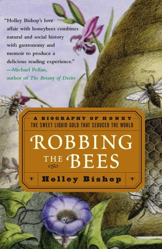 Robbing the Bees: A Biography of Honey--The Sweet Liquid Gold That Seduced the World 9780743250221