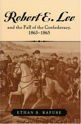 Robert E. Lee and the Fall of the Confederacy, 1863-1865 9780742551251