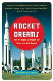 Rocket Dreams: How the Space Age Shaped Our Vision of a World Beyond