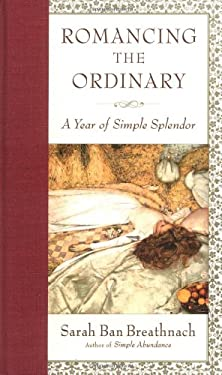 Romancing the Ordinary: A Year of Simple Splendor 9780743218771