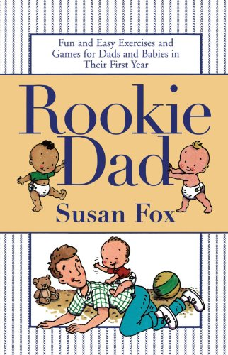 Rookie Dad: Fun and Easy Exercises and Games for Dads and Babies in Their First Year 9780743410342
