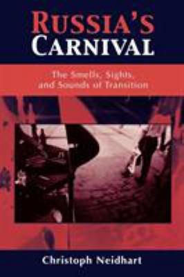 Russia's Carnival: The Smells, Sights, and Sounds of Transition 9780742520424