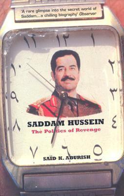 Saddam Hussein: The Politics of Revenge 9780747549031