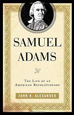 Samuel Adams: The Life of an American Revolutionary 9780742570337