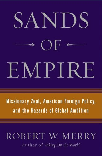 Sands of Empire: Missionary Zeal, American Foreign Policy, and the Hazards of Global Ambition 9780743266673