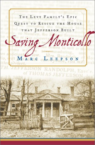 Saving Monticello: The Levy Family's Epic Quest to Rescue the House That Jefferson Built 9780743201063