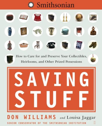 Saving Stuff: How to Care for and Preserve Your Collectibles, Heirlooms, and Other Prized Possessions 9780743264167