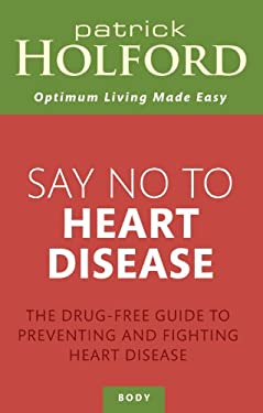 Say No to Heart Disease: The Drug-Free Guide to Preventing and Fighting Heart Disease 9780749953485