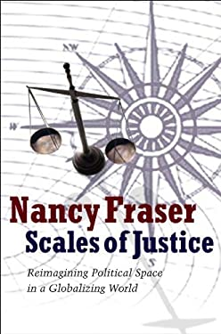 Scales of Justice: Reimagining Political Space in a Globalizing World. Nancy Fraser 9780745644875