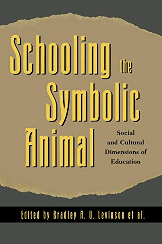 Schooling the Symbolic Animal: Social and Cultural Dimensions of Education: Social and Cultural Dimensions of Education 9780742501201