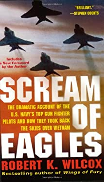 Scream of Eagles: The Dramatic Account of the U.S. Navy's Top Gun Fighter Pilots and How They Took Back the Skies Over Vietnam 9780743497244